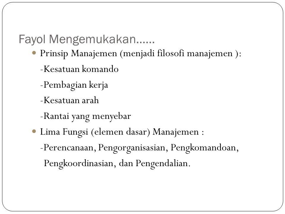 Fayol Mengemukakan…… Prinsip Manajemen (menjadi filosofi manajemen ):