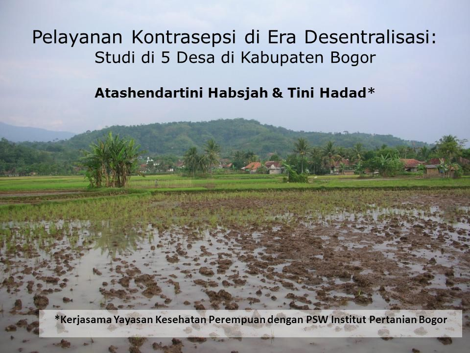 Pelayanan Kontrasepsi di Era Desentralisasi: Studi di 5 Desa di Kabupaten Bogor Atashendartini Habsjah & Tini Hadad*