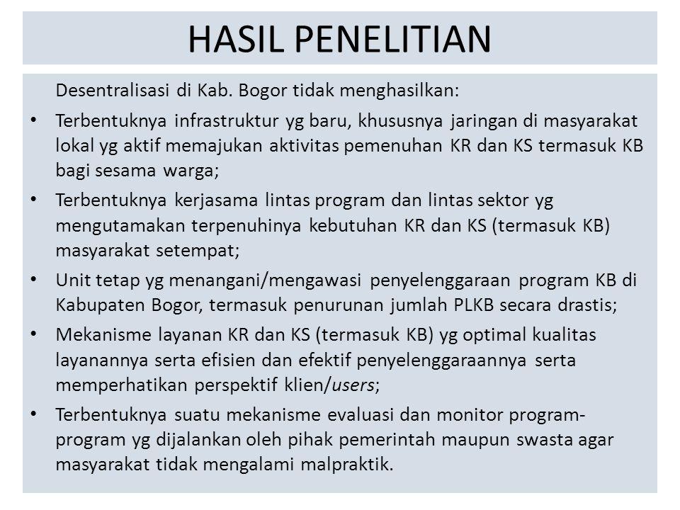 HASIL PENELITIAN Desentralisasi di Kab. Bogor tidak menghasilkan: