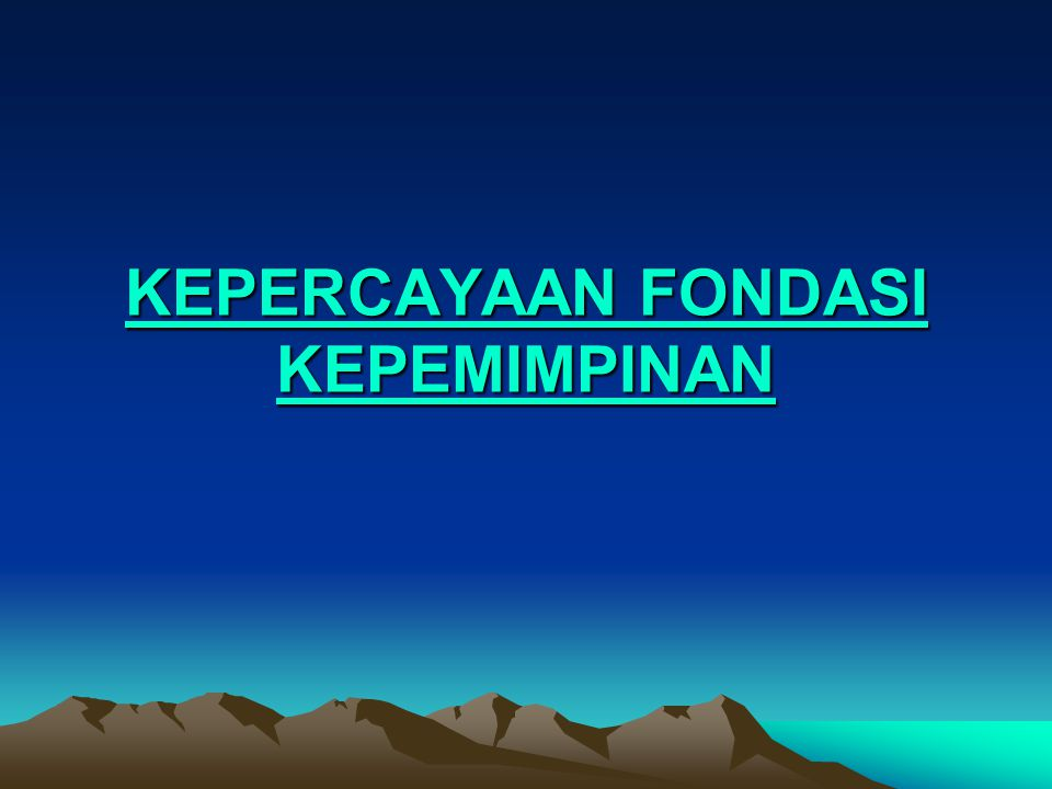 KEPERCAYAAN FONDASI KEPEMIMPINAN