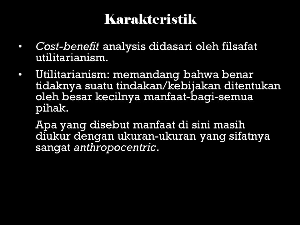 Karakteristik Cost-benefit analysis didasari oleh filsafat utilitarianism.