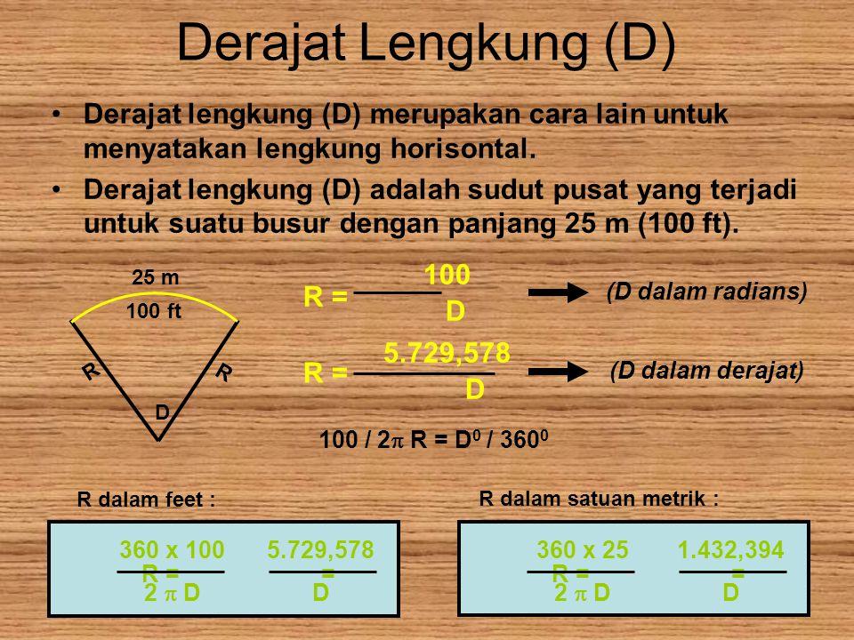 Derajat Lengkung (D) Derajat lengkung (D) merupakan cara lain untuk menyatakan lengkung horisontal.