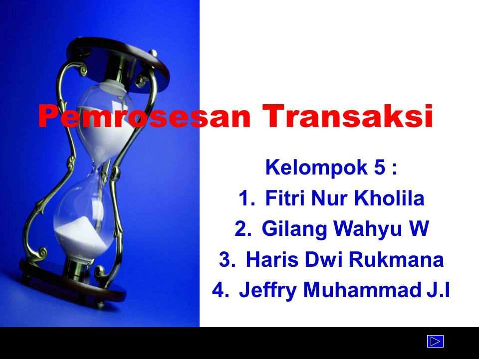 Pemrosesan Transaksi Kelompok 5 : Fitri Nur Kholila Gilang Wahyu W