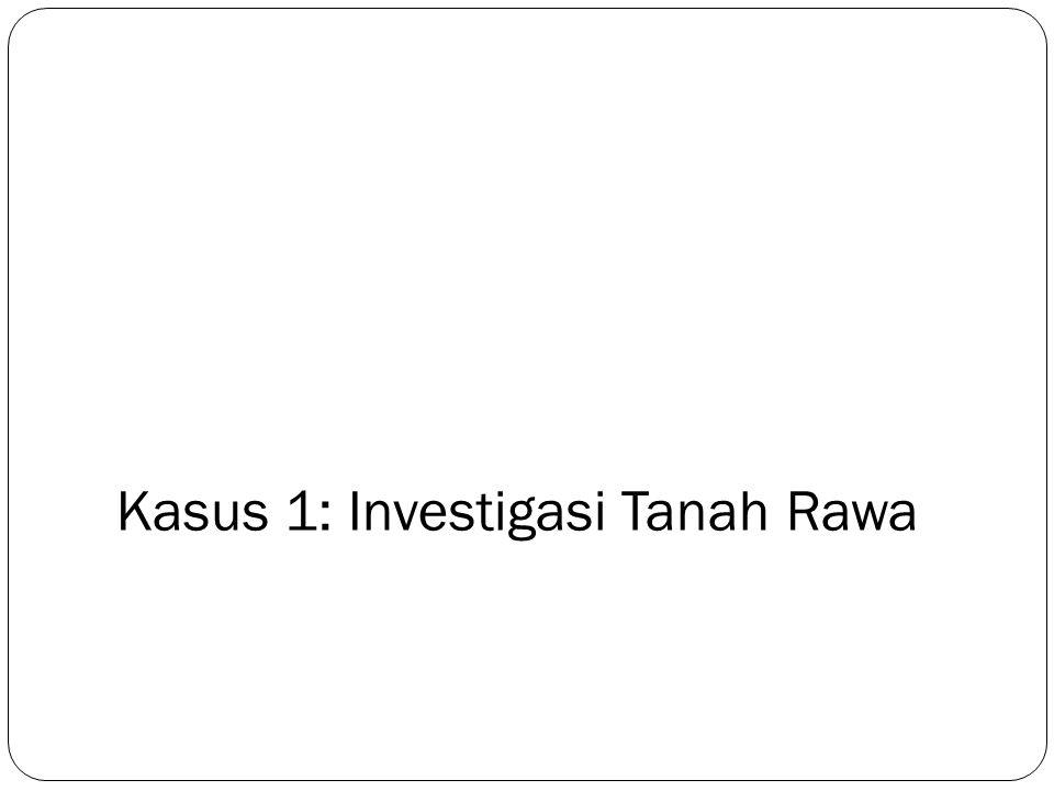 Kasus 1: Investigasi Tanah Rawa