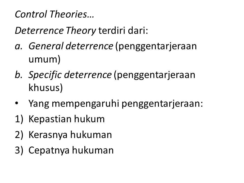 Control Theories… Deterrence Theory terdiri dari: General deterrence (penggentarjeraan umum) Specific deterrence (penggentarjeraan khusus)