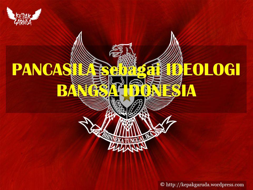 PANCASILA sebagai IDEOLOGI BANGSA IDONESIA