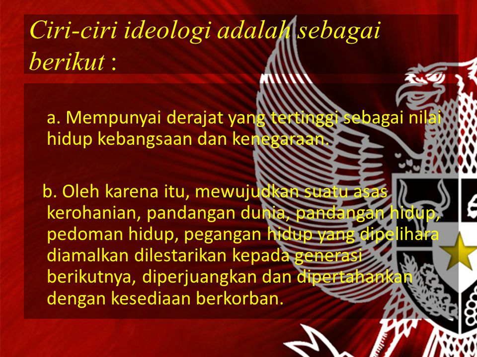Ciri-ciri ideologi adalah sebagai berikut :