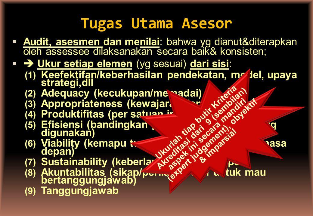 Tugas Utama Asesor Audit, asesmen dan menilai: bahwa yg dianut&diterapkan oleh assessee dilaksanakan secara baik& konsisten;