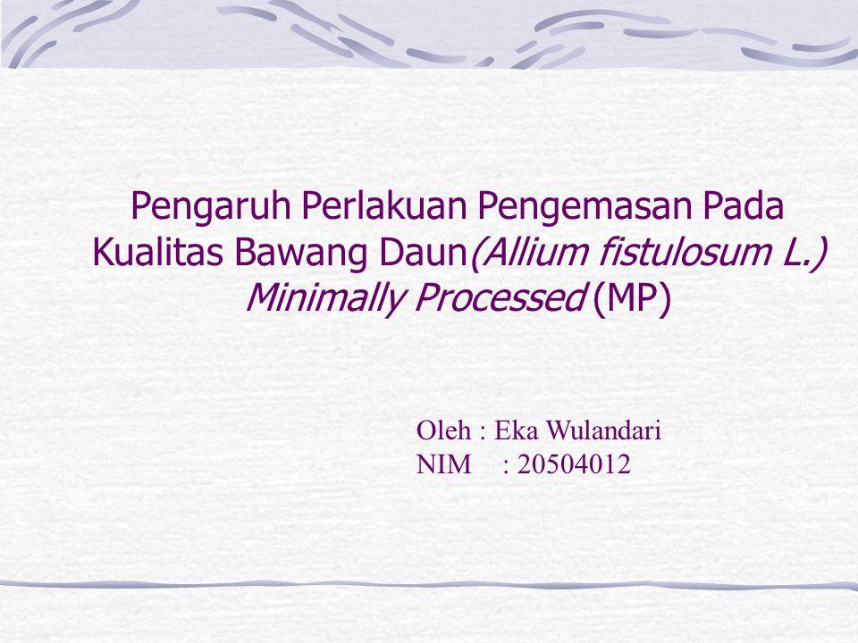Pengaruh Perlakuan Pengemasan Pada Kualitas Bawang Daun(Allium fistulosum L.) Minimally Processed (MP)