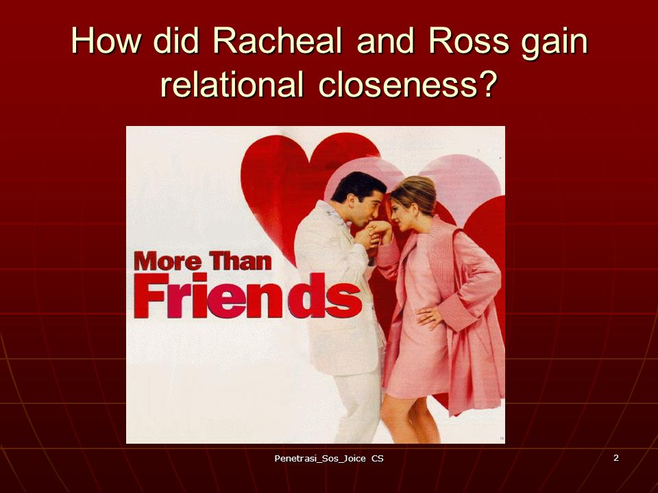 How did Racheal and Ross gain relational closeness