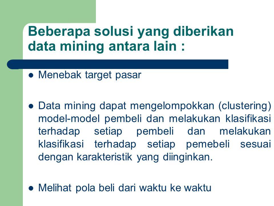 Beberapa solusi yang diberikan data mining antara lain :