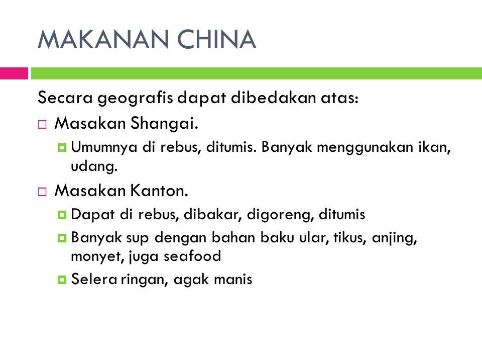 MAKANAN CHINA Secara geografis dapat dibedakan atas: Masakan Shangai.