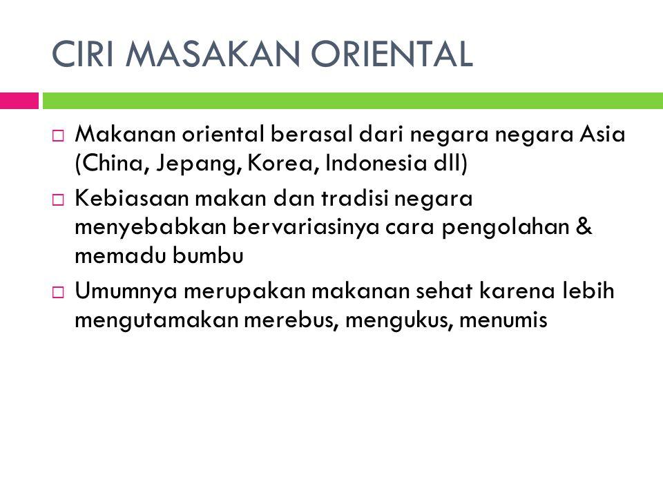 CIRI MASAKAN ORIENTAL Makanan oriental berasal dari negara negara Asia (China, Jepang, Korea, Indonesia dll)