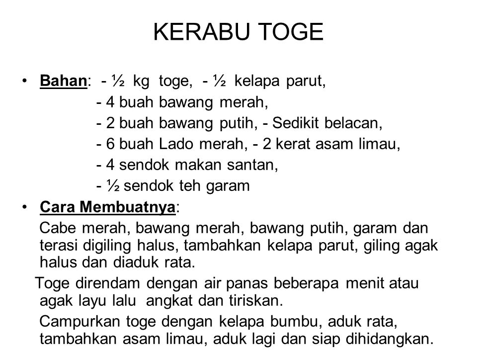 KERABU TOGE Bahan: - ½ kg toge, - ½ kelapa parut,