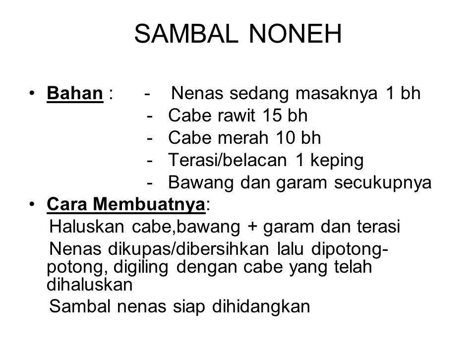 SAMBAL NONEH Bahan : - Nenas sedang masaknya 1 bh - Cabe rawit 15 bh