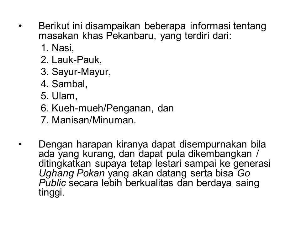 Berikut ini disampaikan beberapa informasi tentang masakan khas Pekanbaru, yang terdiri dari: