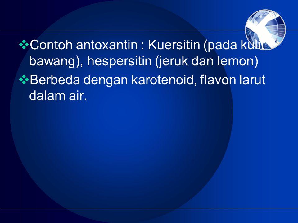 Contoh antoxantin : Kuersitin (pada kulit bawang), hespersitin (jeruk dan lemon)