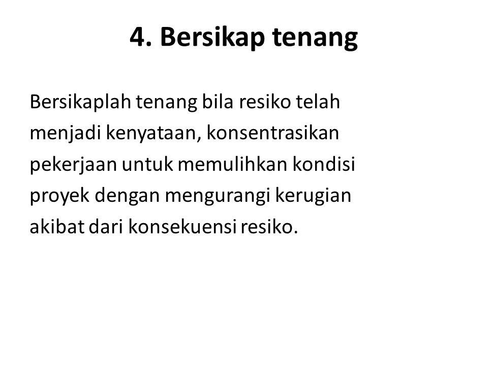 4. Bersikap tenang Bersikaplah tenang bila resiko telah