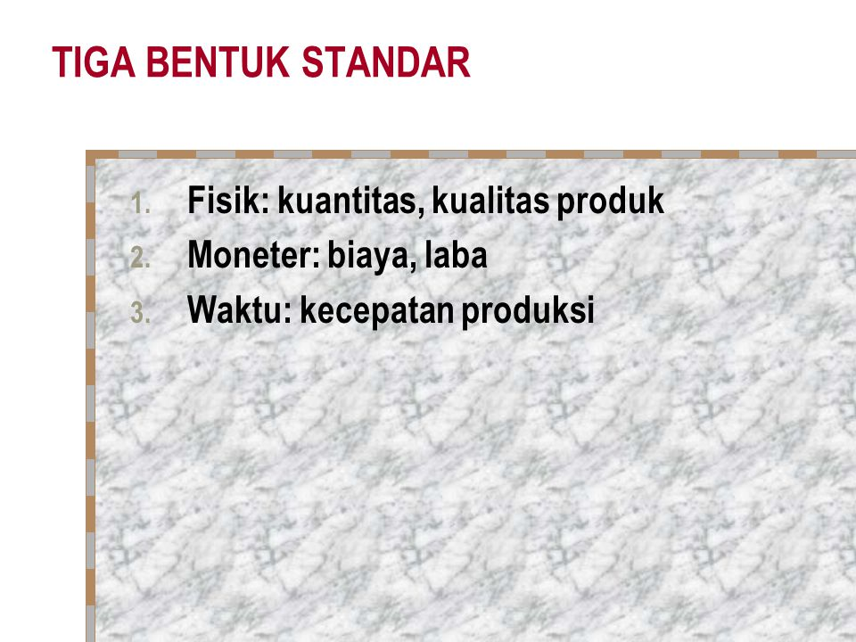 TIGA BENTUK STANDAR Fisik: kuantitas, kualitas produk
