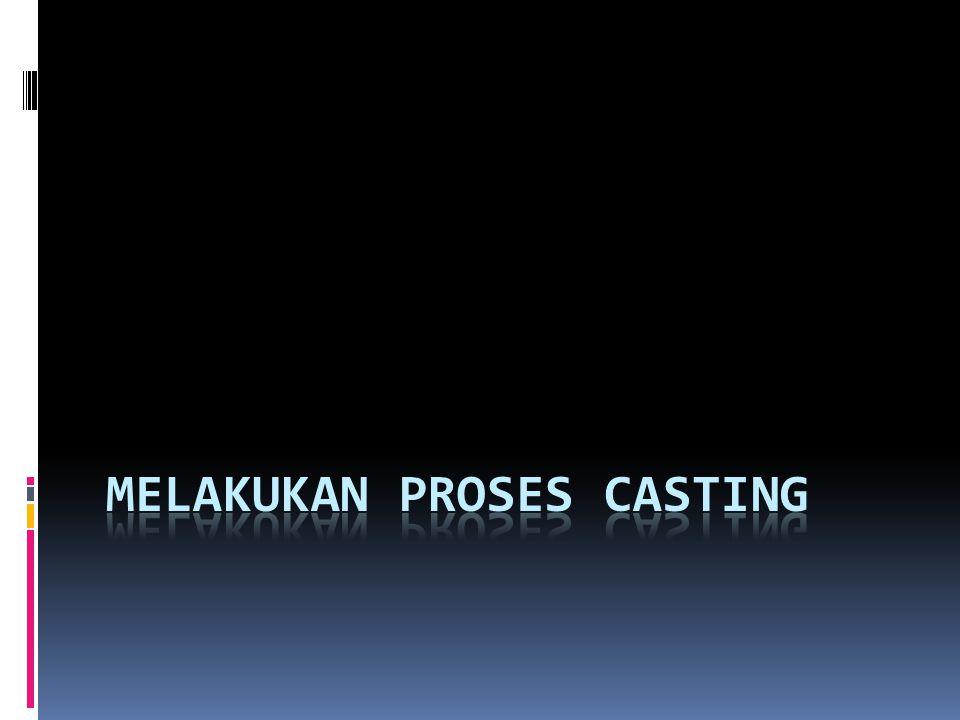 Melakukan proses casting