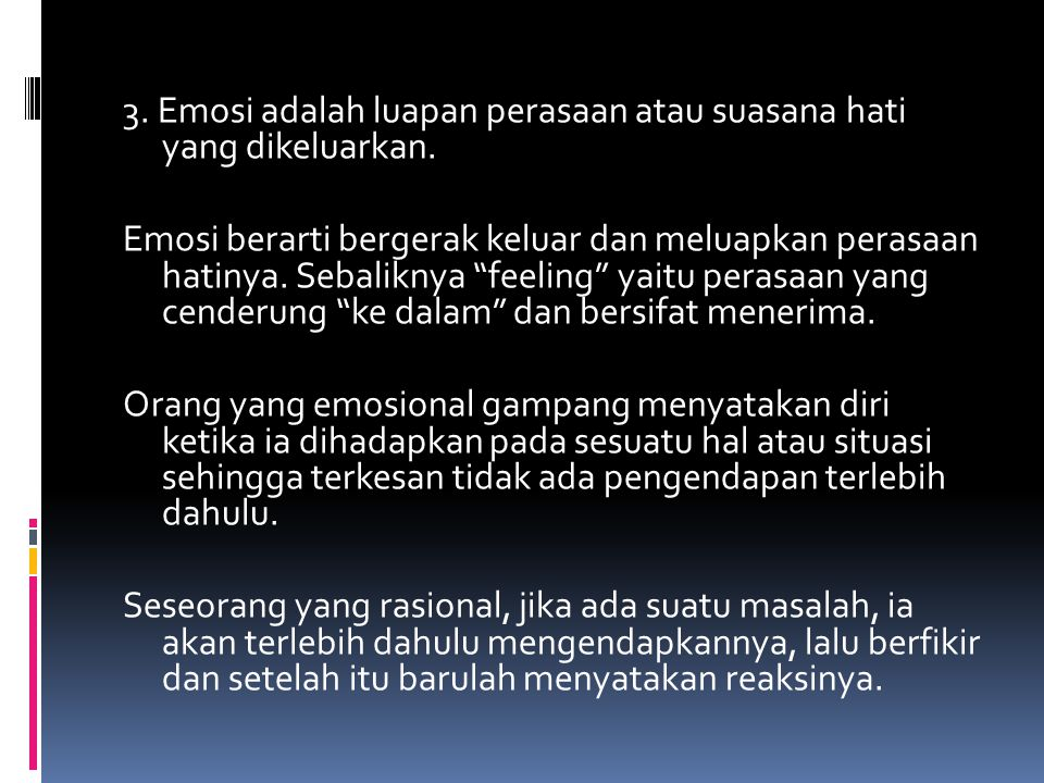 3. Emosi adalah luapan perasaan atau suasana hati yang dikeluarkan
