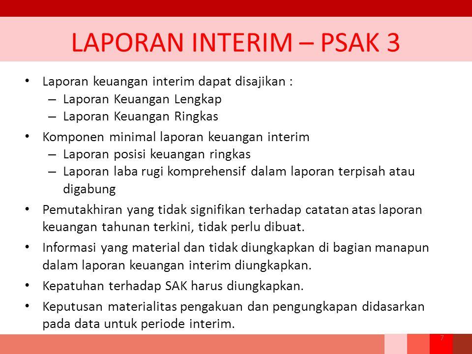 LAPORAN INTERIM – PSAK 3 Laporan keuangan interim dapat disajikan :