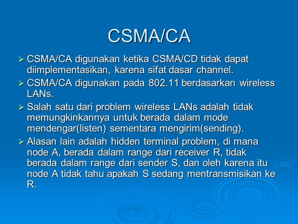 CSMA/CA CSMA/CA digunakan ketika CSMA/CD tidak dapat diimplementasikan, karena sifat dasar channel.