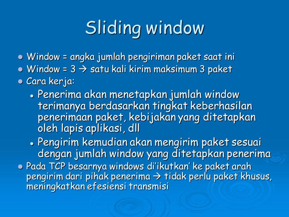 Sliding window Window = angka jumlah pengiriman paket saat ini. Window = 3  satu kali kirim maksimum 3 paket.