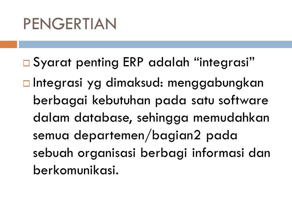 PENGERTIAN Syarat penting ERP adalah integrasi