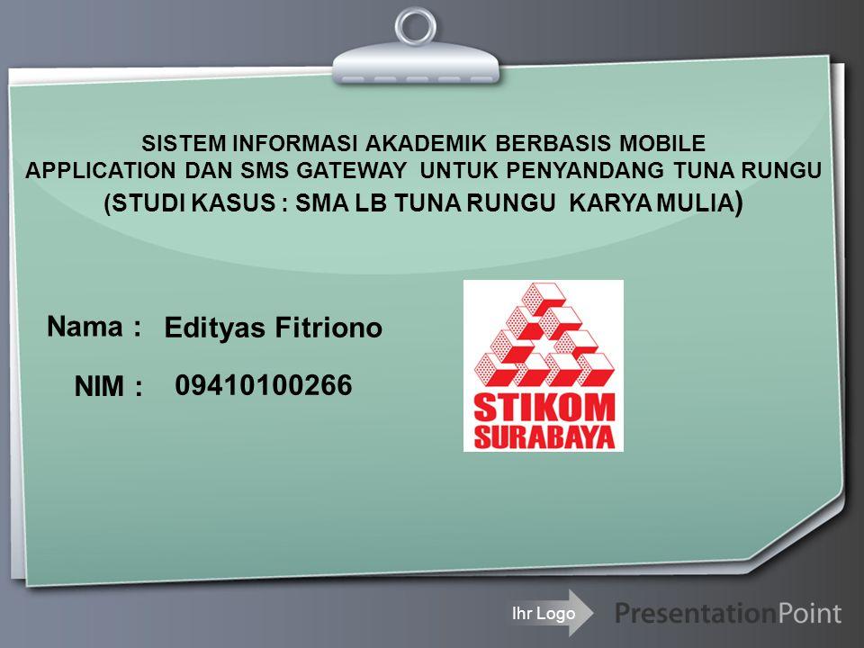 Nama : Edityas Fitriono NIM : 09410100266