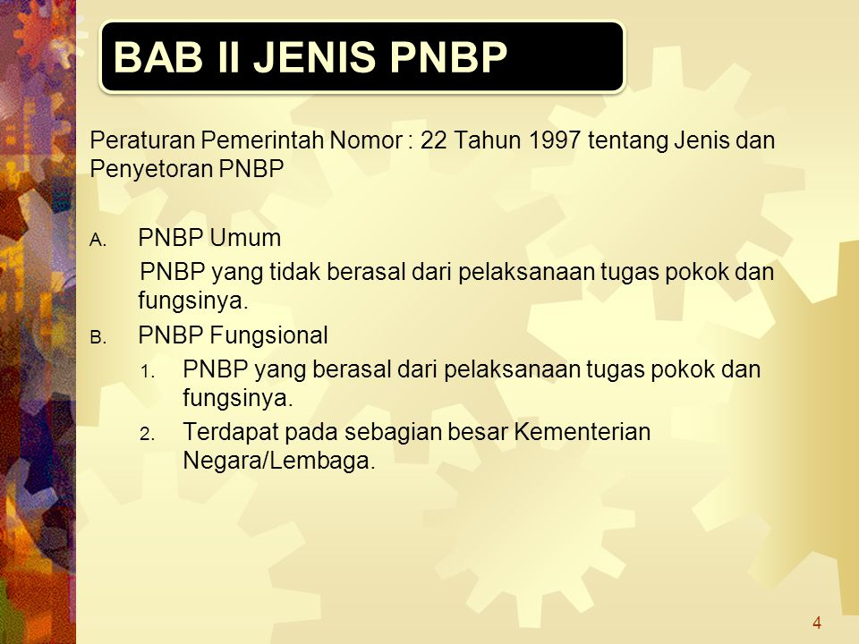 BAB II JENIS PNBP Peraturan Pemerintah Nomor : 22 Tahun 1997 tentang Jenis dan Penyetoran PNBP. PNBP Umum.