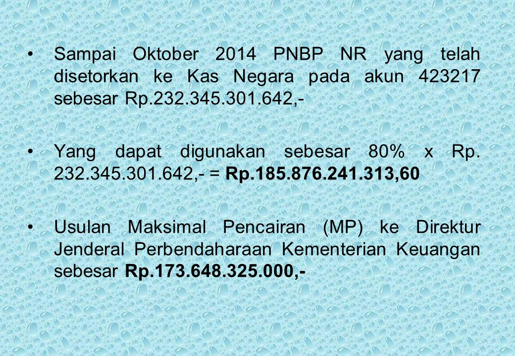 Sampai Oktober 2014 PNBP NR yang telah disetorkan ke Kas Negara pada akun 423217 sebesar Rp.232.345.301.642,-