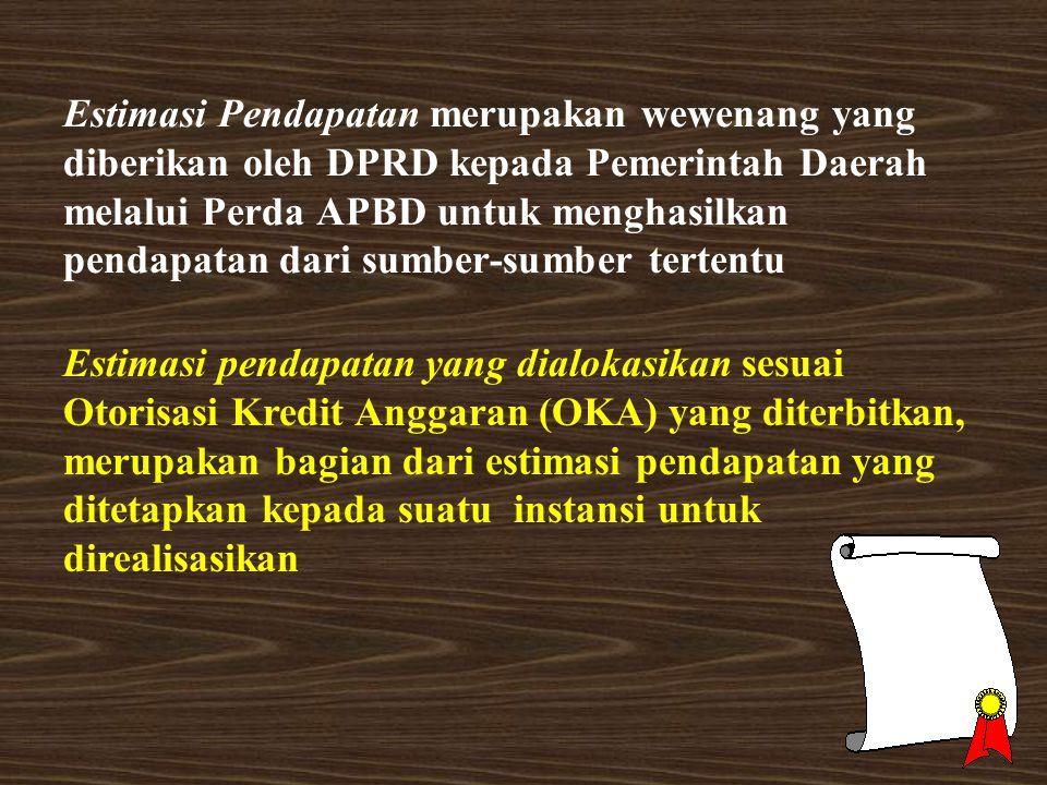 Estimasi Pendapatan merupakan wewenang yang diberikan oleh DPRD kepada Pemerintah Daerah melalui Perda APBD untuk menghasilkan pendapatan dari sumber-sumber tertentu