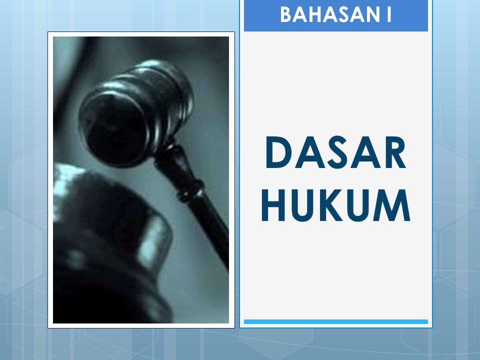 BAHASAN I DASAR HUKUM
