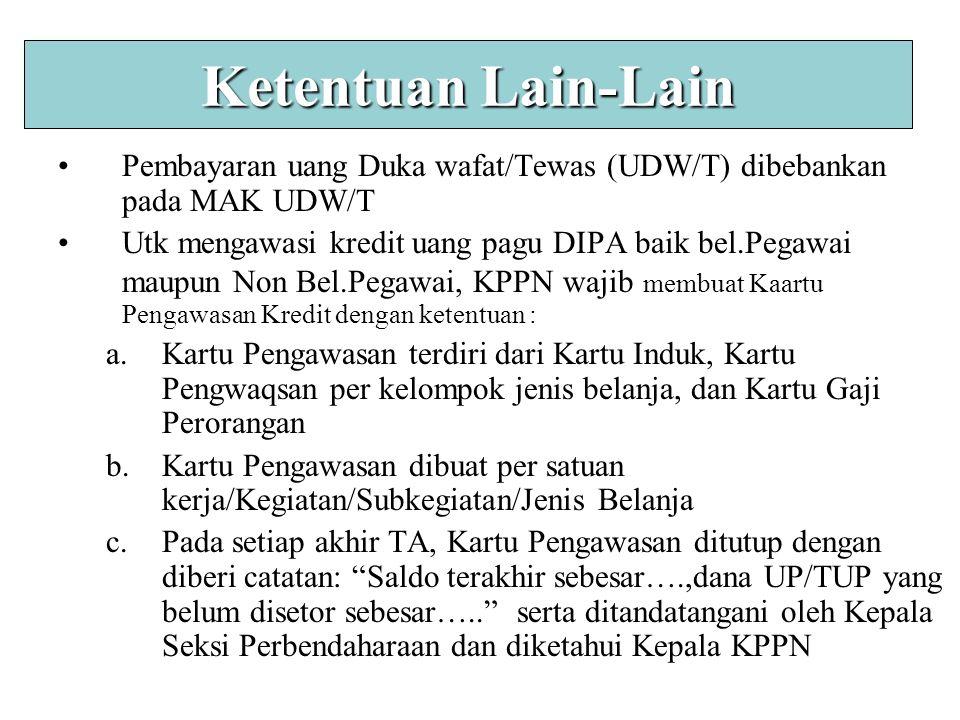 Ketentuan Lain-Lain Pembayaran uang Duka wafat/Tewas (UDW/T) dibebankan pada MAK UDW/T.