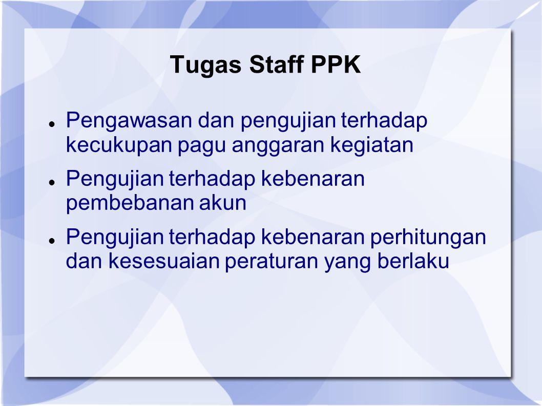 Tugas Staff PPK Pengawasan dan pengujian terhadap kecukupan pagu anggaran kegiatan. Pengujian terhadap kebenaran pembebanan akun.