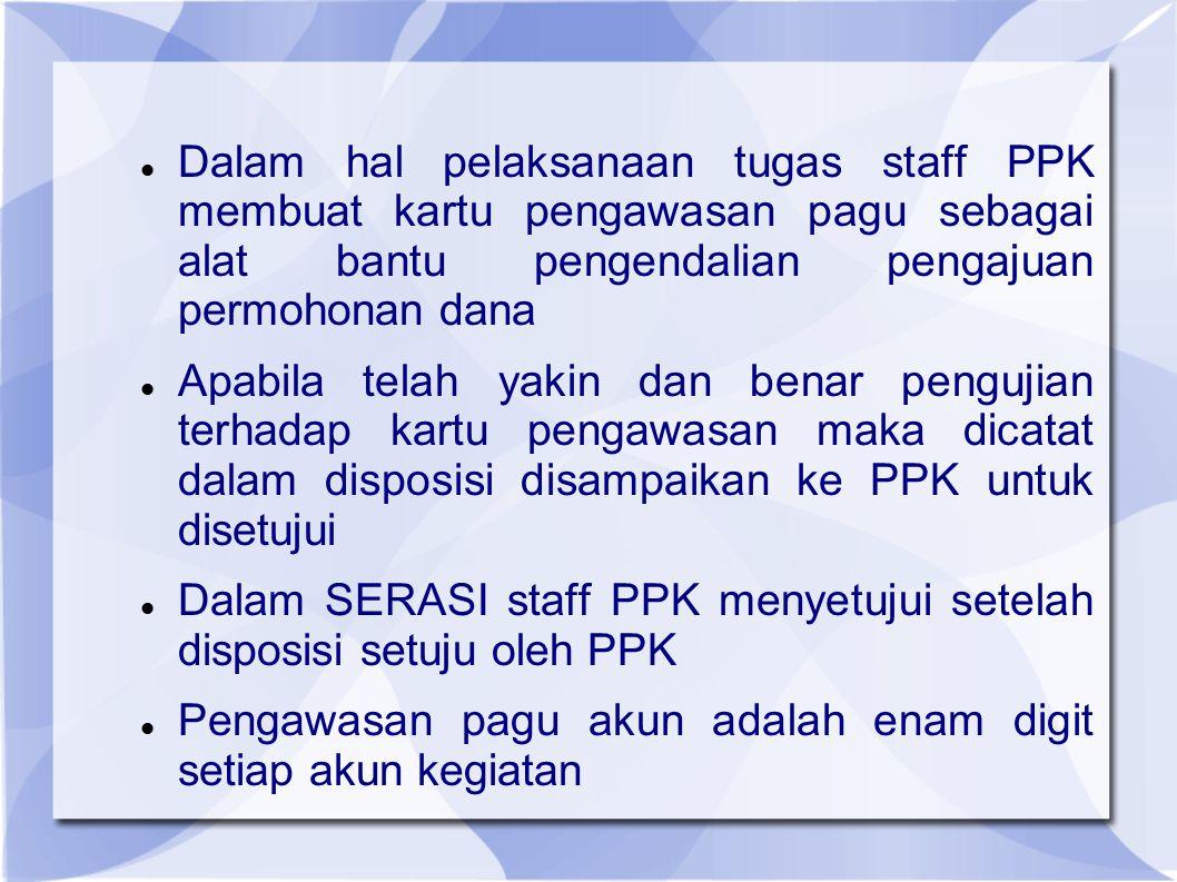 Dalam hal pelaksanaan tugas staff PPK membuat kartu pengawasan pagu sebagai alat bantu pengendalian pengajuan permohonan dana