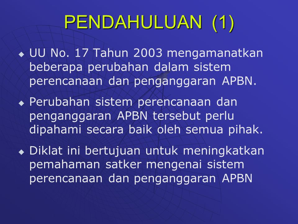PENDAHULUAN (1) UU No. 17 Tahun 2003 mengamanatkan beberapa perubahan dalam sistem perencanaan dan penganggaran APBN.