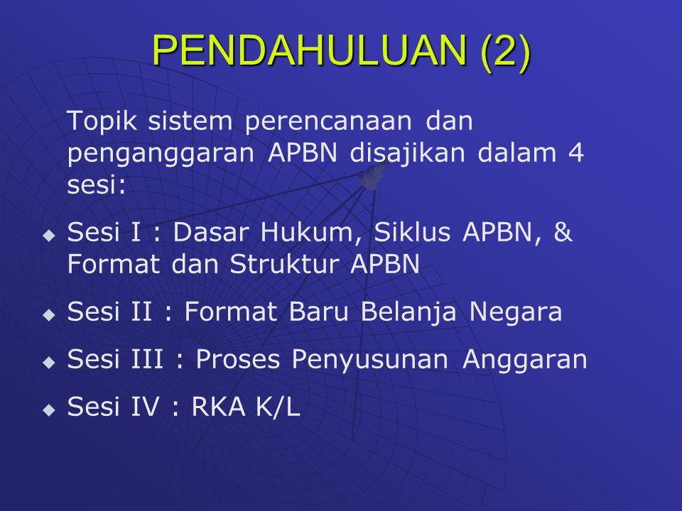 PENDAHULUAN (2) Topik sistem perencanaan dan penganggaran APBN disajikan dalam 4 sesi: Sesi I : Dasar Hukum, Siklus APBN, & Format dan Struktur APBN.