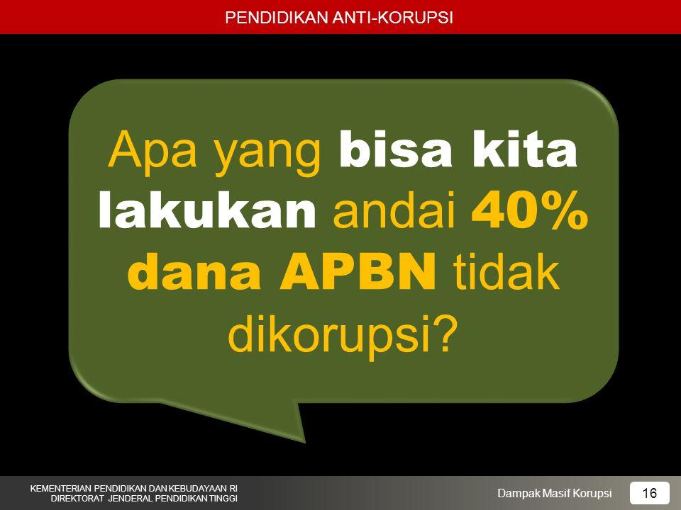 Apa yang bisa kita lakukan andai 40% dana APBN tidak dikorupsi