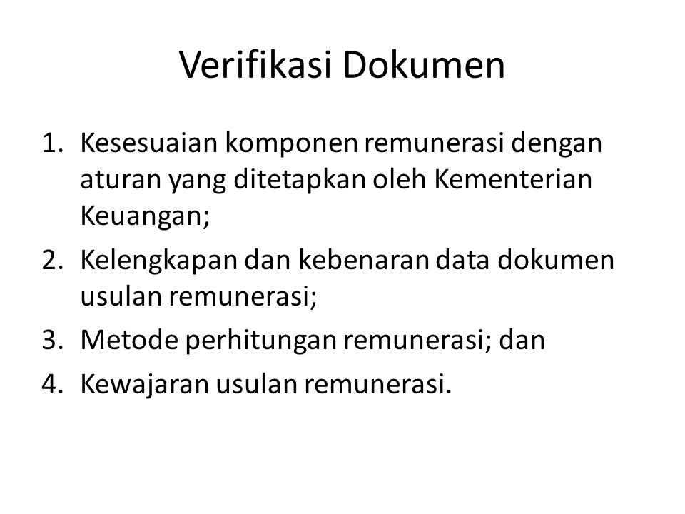 Verifikasi Dokumen Kesesuaian komponen remunerasi dengan aturan yang ditetapkan oleh Kementerian Keuangan;
