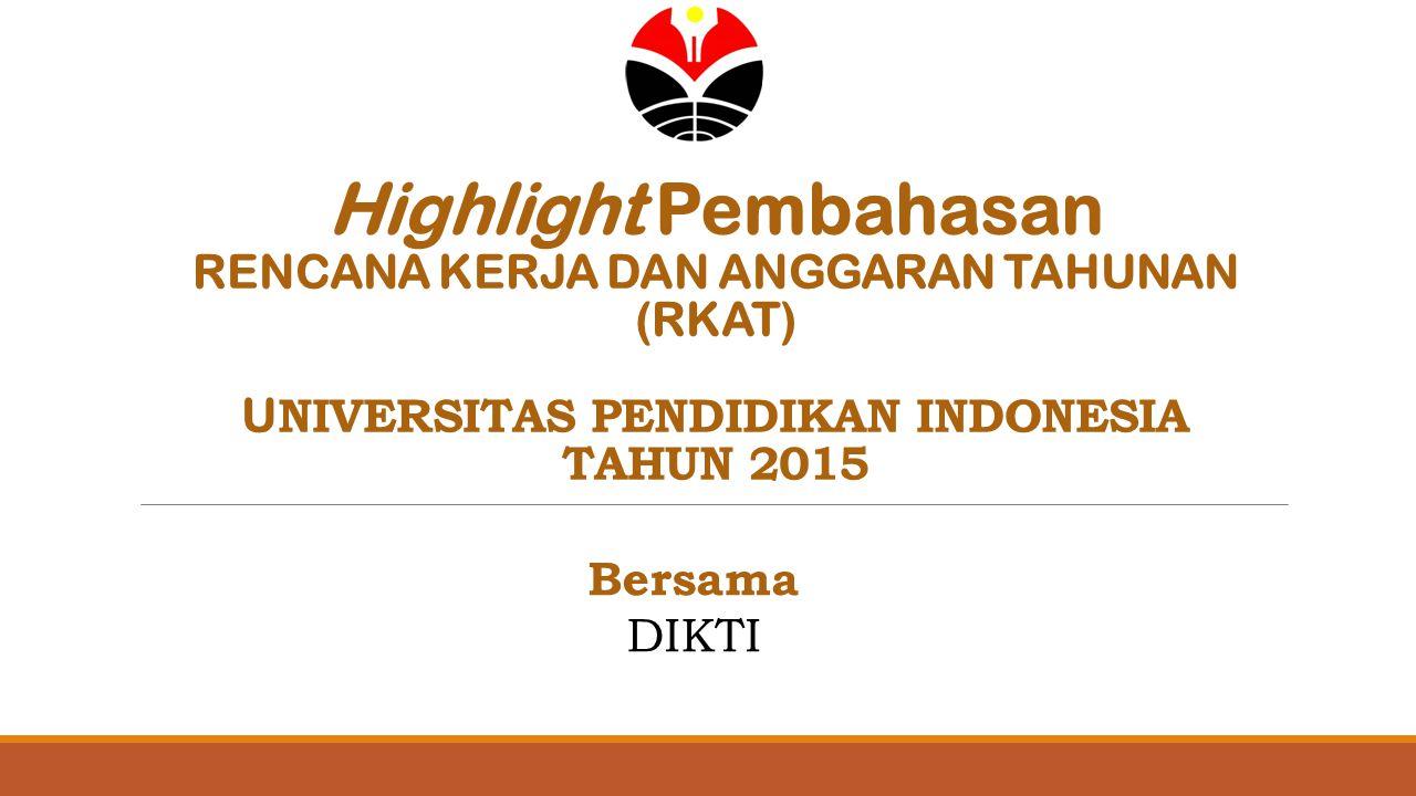 Highlight Pembahasan RENCANA KERJA DAN ANGGARAN TAHUNAN (RKAT) UNIVERSITAS PENDIDIKAN INDONESIA TAHUN 2015