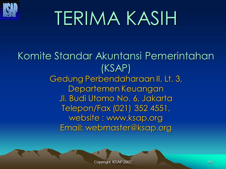 TERIMA KASIH Komite Standar Akuntansi Pemerintahan (KSAP) Gedung Perbendaharaan II, Lt. 3, Departemen Keuangan Jl. Budi Utomo No. 6, Jakarta Telepon/Fax (021) 352 4551, website : www.ksap.org Email: webmaster@ksap.org