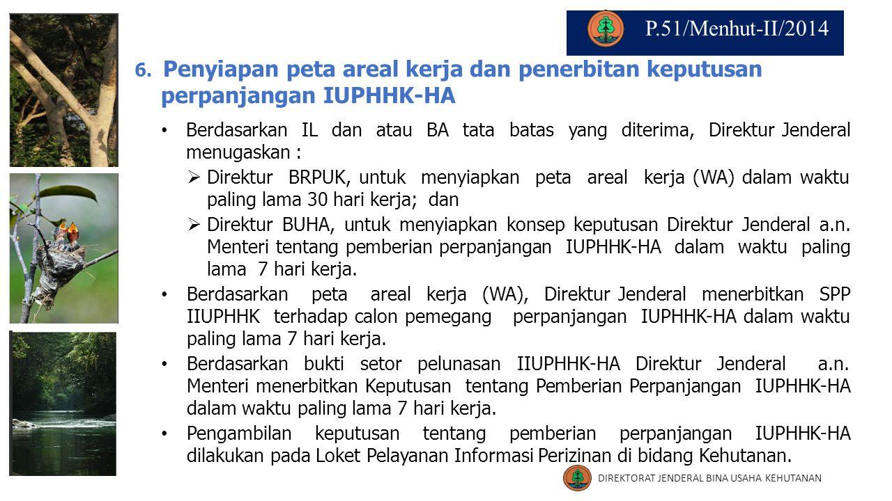 P.51/Menhut-II/2014 6. Penyiapan peta areal kerja dan penerbitan keputusan perpanjangan IUPHHK-HA.