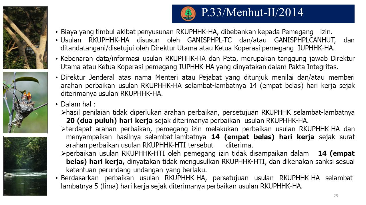 P.33/Menhut-II/2014 Biaya yang timbul akibat penyusunan RKUPHHK-HA, dibebankan kepada Pemegang izin.