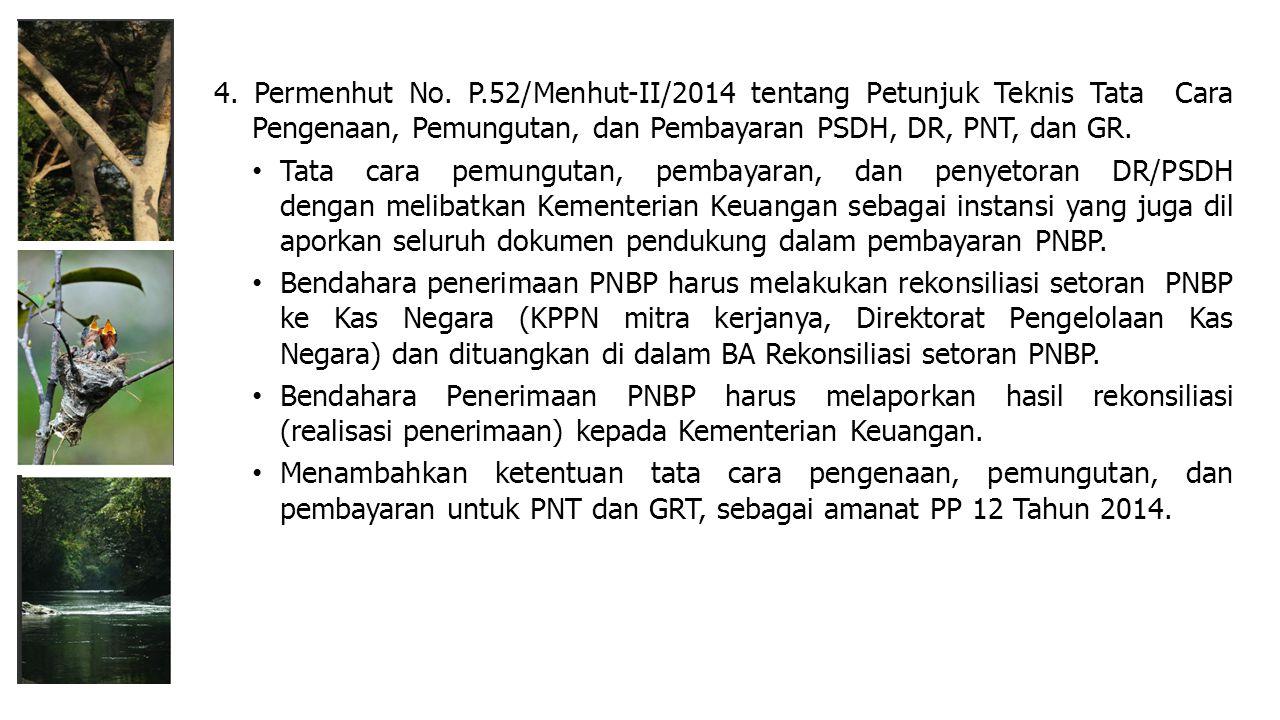 4. Permenhut No. P.52/Menhut-II/2014 tentang Petunjuk Teknis Tata Cara Pengenaan, Pemungutan, dan Pembayaran PSDH, DR, PNT, dan GR.