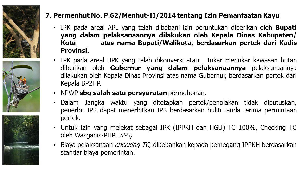 7. Permenhut No. P.62/Menhut-II/2014 tentang Izin Pemanfaatan Kayu