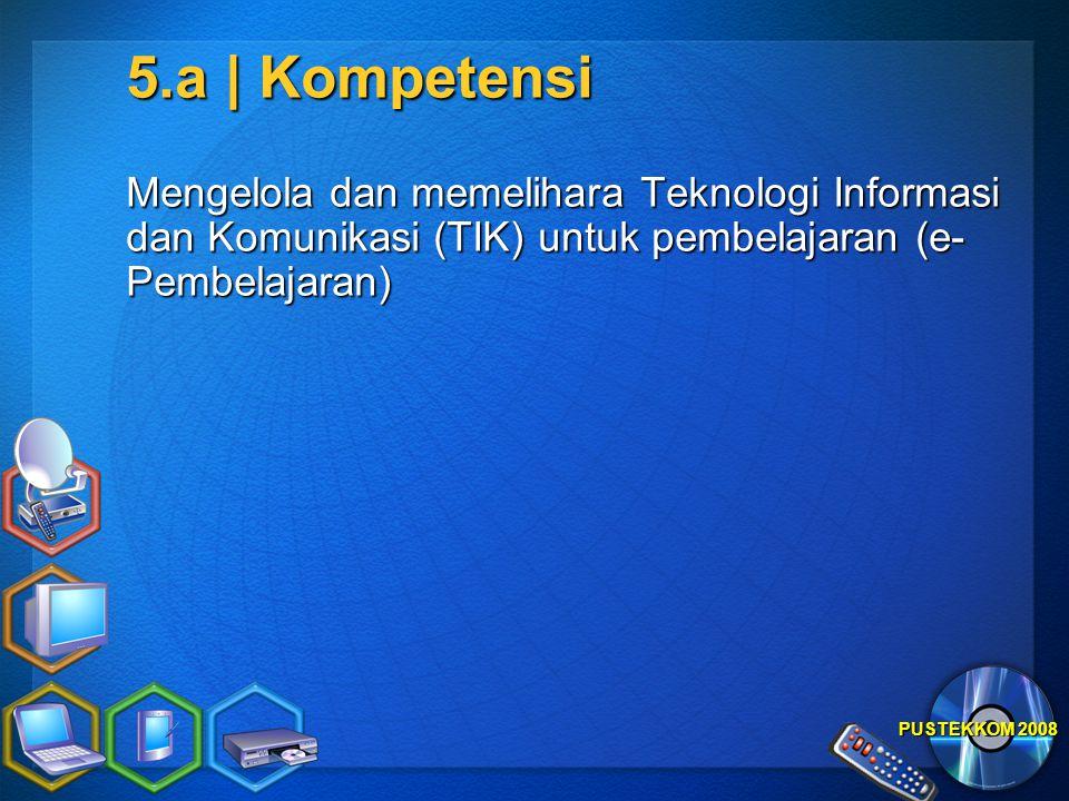 5.a | Kompetensi Mengelola dan memelihara Teknologi Informasi dan Komunikasi (TIK) untuk pembelajaran (e-Pembelajaran)