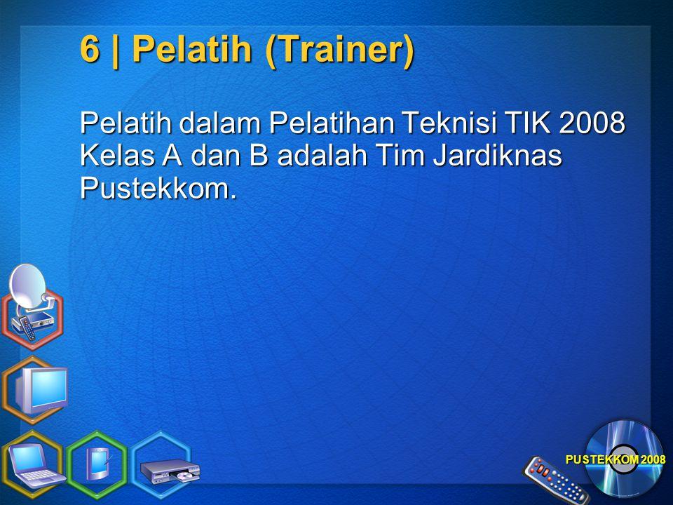 6 | Pelatih (Trainer) Pelatih dalam Pelatihan Teknisi TIK 2008 Kelas A dan B adalah Tim Jardiknas Pustekkom.