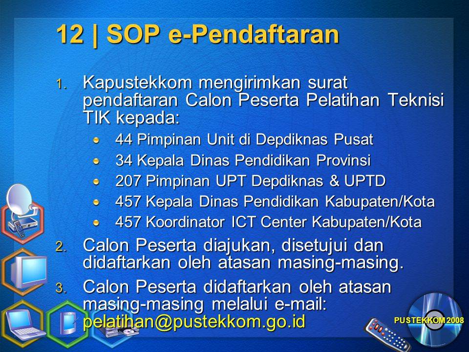 12 | SOP e-Pendaftaran Kapustekkom mengirimkan surat pendaftaran Calon Peserta Pelatihan Teknisi TIK kepada:
